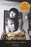 Neile McQueen Toffel My Husband, My Friend: A Memoir