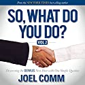So What Do You Do: Discovering the Genius Next Door with One Simple Question, Volume 2 Audiobook by Joel Comm Narrated by Sean W. Stewart, Linda Thomas