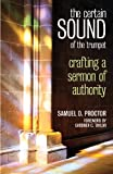 img - for The Certain Sound of the Trumpet: Crafting a Sermon of Authority book / textbook / text book