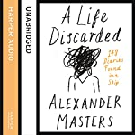 A Life Discarded: 148 Diaries Found in a Skip   Alexander Masters