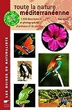 Toute la nature méditerranéenne : 1500 Descriptions et photographies d'animaux et de plantes...