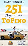 img - for 251 Things to Do in Tofino: And it is NOT just about Surfing book / textbook / text book