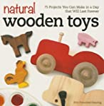 Natural Wooden Toys: 75 Projects You...