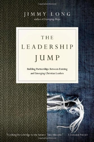 The Leadership Jump: Building Partnerships Between Existing And Emerging Christian Leaders