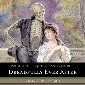Pride and Prejudice and Zombies: Dreadfully Ever After | [Steve Hockensmith]