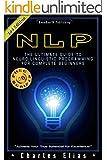 NLP: Neuro Linguistic Programming & Mind Control + **50 FREE Self Hypnosis Scripts Inside** (Hypnosis, Self-Hypnosis, Mind Control, CBT, Cognitive Behavioral ... Power, Hypnotism Book 2) (English Edition)