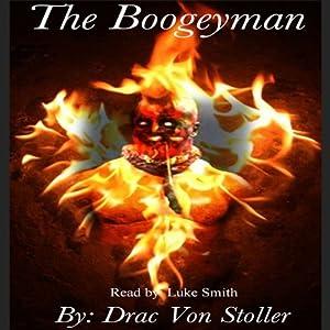 The Boogeyman | [Drac Von Stoller]