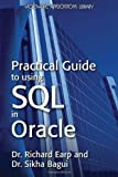 Practical Guide to Using SQL in Oracle (Wordware Applications Library) 1st (first) Edition by Richard Walsh Earp, Sikha Saha Bagui published by Wordware Publishing Inc.,U.S. (2008)