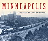 Minneapolis and the Age of Railways (0816645027) by Hofsommer, Don L.