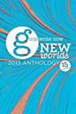 img - for New Worlds: The 2013 Girls Write Now Anthology book / textbook / text book