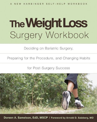 The Weight Loss Surgery Workbook: Deciding on Surgery, Preparing for the Procedure, and Changing Lifestyle Habits for Post-Surgery Success (New Harbinger Self-Help Workbook)