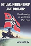Hitler, Ribbentrop and Britain (The Breaking of Versailles Book 2)