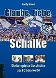Hardy Grüne Glaube, Liebe, Schalke: Die komplette Geschichte des FC Schalke 04