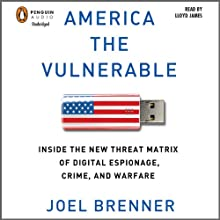 America the Vulnerable: New Technology and the Next Threat to National Security (       UNABRIDGED) by Joel Brenner Narrated by Lloyd James