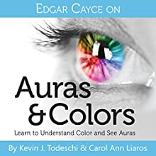 Edgar Cayce on Auras & Colors Audiobook by Kevin J Todeschi, Carol Ann Liaros Narrated by Scott R. Pollak