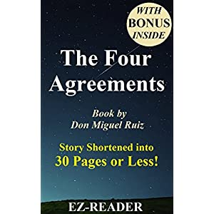The Four Agreements: Book by Don Miguel Ruiz -- Story Shortened into 30 Pages or Less! (The Four Agreements: Shortened Version -- Book, Ebook, Audio,