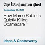 How Marco Rubio Is Quietly Killing Obamacare | Marc A. Thiessen
