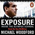 Exposure: Inside the Olympus Scandal: How I Went from CEO to Whistleblower Audiobook by Michael Woodford Narrated by Roy McMillan