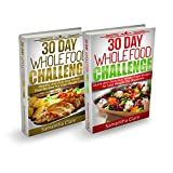 30 Day Whole Food Challenge: 2 Books In 1 - 240+ Whole Food Recipes For Easy Weight Loss (Whole Food Diet Plan)