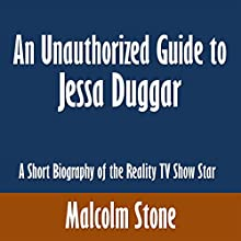 An Unauthorized Guide to Jessa Duggar: A Short Biography of the Reality TV Show Star (       UNABRIDGED) by Malcolm Stone Narrated by Dave Wright