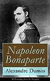 Napoleon Bonaparte (Vollst�ndige deutsche Ausgabe): Biographie des franz�sischen Kaisers