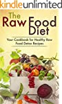The Raw Food Diet: Your Cookbook for...