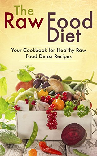 The Raw Food Diet: Your Cookbook for Healthy Raw Food, Vegetarian and Vegan Detox Recipes by Dr. Thompson