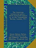 img - for The American commercial policy : three historical essays; tr. at the Translations Bureau, London, W.C book / textbook / text book