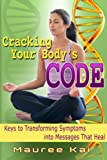Cracking your Bodys Code: Keys to Transforming Symptoms into Messages That Heal