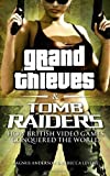 Rebecca, Anderson, Magnus Levene Grand Thieves & Tomb Raiders: How British Video Games Conquered the World by Levene, Rebecca, Anderson, Magnus (2012)