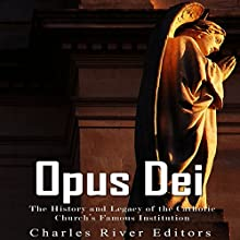 Opus Dei: The History and Legacy of the Catholic Church's Famous Institution Audiobook by  Charles River Editors Narrated by Scott Clem