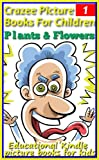 Plants and Flowers - Crazee Picture Books for Children: Educational Kindle picture books for kids (Childrens books with pictures and childrens books sets)