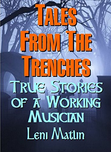 Tales from the Trenches: True Stories of a Working Musician: 7 Classic Gigs from the Comic to the Calamitous