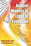 img - for Animal Models in Light of Evolution by Shanks, Niall, Greek, C. Ray (2009) Paperback book / textbook / text book