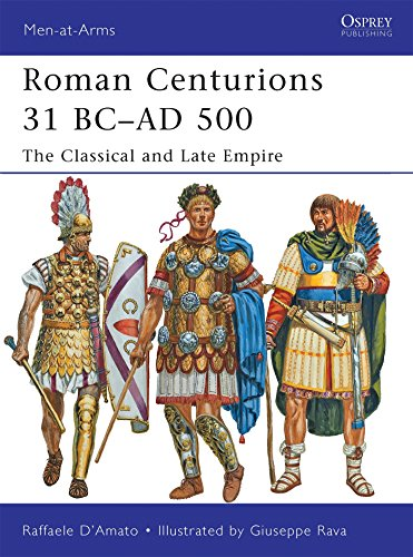 Roman Centurions 31 BC-AD 500: The Classical and Late Empire (Men-at-Arms), by Raffaele D'Amato
