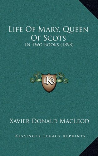 Life of Mary, Queen of Scots Life of Mary, Queen of Scots: In Two Books (1898) in Two Books (1898)