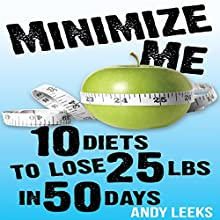 Minimize Me: 10 Diets to Lose 25 lbs in 50 Days (       UNABRIDGED) by Andy Leeks Narrated by Andy Leeks