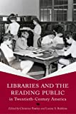 Libraries and the Reading Public in Twentieth-Century America (Print Culture History in Modern America)