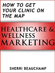 Healthcare & Wellness Marketing: How To Get Your Clinic On The Map