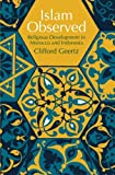 Islam Observed: Religious Development in Morocco and Indonesia (Phoenix Books) (0226285111) by Geertz, Clifford