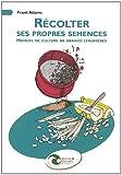 echange, troc Frank Adams - Récolter ses propres semences : Manuel de culture de graines légumières