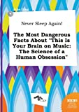 img - for Never Sleep Again! the Most Dangerous Facts about This Is Your Brain on Music: The Science of a Human Obsession book / textbook / text book