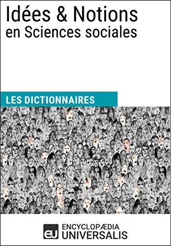 Dictionnaire des Idées & Notions en Sciences sociales: (Les Dictionnaires d'Universalis)
