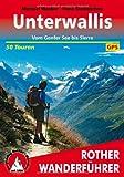 Unterwallis: Vom Genfer See bis Sierre - 50 Touren. Mit GPS-Daten: Vom Genfer See bis Sierre. 50 Touren. Mit GPS-Tracks (Rother Wanderführer)