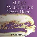 Sleep, Pale Sister | Joanne Harris