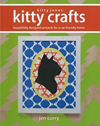 Kitty Jones Kitty Crafts: Beautifully Designed Projects for a Cat-Friendly Home