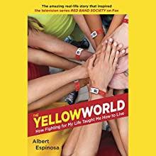 The Yellow World: How Fighting for My Life Taught Me How to Live (       UNABRIDGED) by Albert Espinosa Narrated by Todd Haberkorn