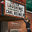 Enter Laughing: A Bio-Novel (       UNABRIDGED) by Carl Reiner Narrated by Carl Reiner