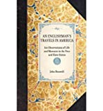 img - for [ [ [ Englishman's Travels in America: His Observations of Life and Manners in the Free and Slave States[ ENGLISHMAN'S TRAVELS IN AMERICA: HIS OBSERVATIONS OF LIFE AND MANNERS IN THE FREE AND SLAVE STATES ] By Benwell, John ( Author )Jan-01-2007 Hardcover book / textbook / text book