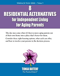 8 Residential Alternatives for Independent Living for Aging Parents (Solutions for Senior Adults Book 5)